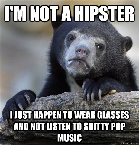 im not a hipster i just happen to wear glasses and not list - Confession Bear