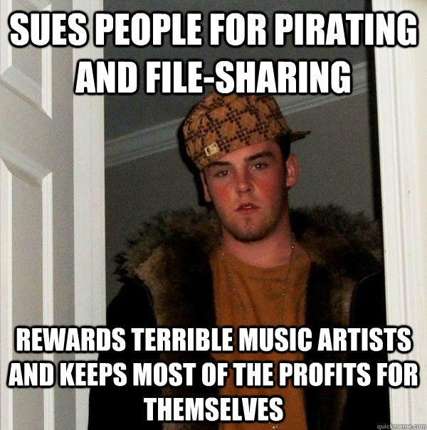 sues people for pirating and filesharing rewards terrible m - Scumbag Steve