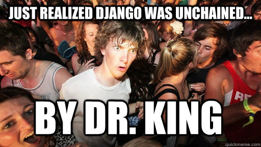 just realized django was unchained by dr king - Sudden Clarity Clarence