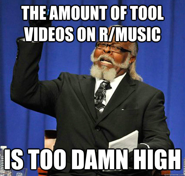 the amount of tool videos on rmusic is too damn high - Jimmy McMillan