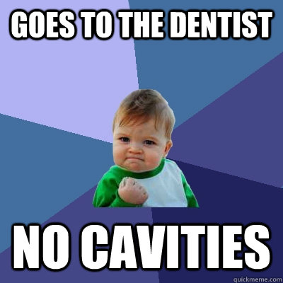 goes to the dentist no cavities - Success Kid