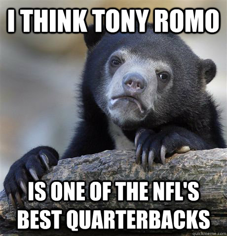i think tony romo is one of the nfls best quarterbacks - Confession Bear