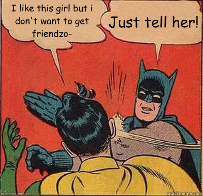 i like this girl but i dont want to get friendzo just tell - Batman Slapping Robin