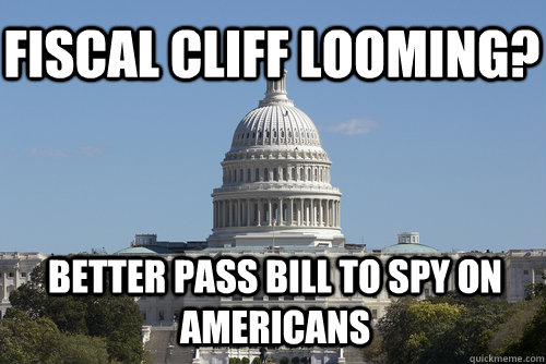 fiscal cliff looming better pass bill to spy on americans - Scumbag Congress