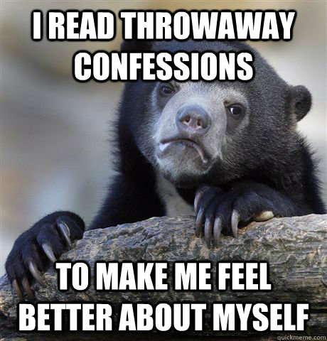 i read throwaway confessions to make me feel better about my - Confession Bear