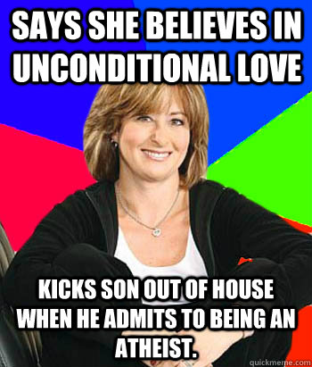 says she believes in unconditional love kicks son out of hou - Sheltering Suburban Mom