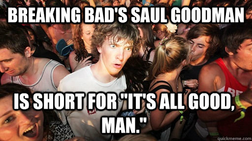 breaking bads saul goodman is short for its all good man - Sudden Clarity Clarence