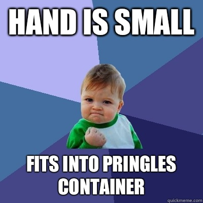Hand is small Fits into Pringles container  - Success Kid