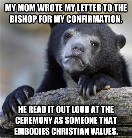 my mom wrote my letter to the bishop for my confirmation he - Confession Bear