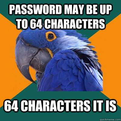 password may be up to 64 characters 64 characters it is - Paranoid Parrot