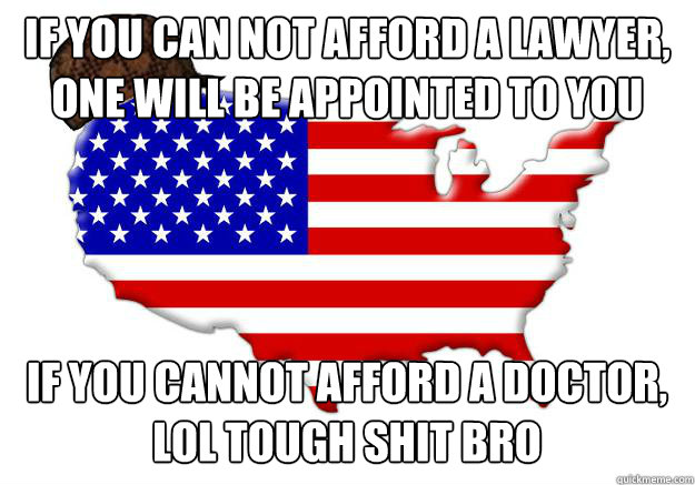 if you can not afford a lawyer one will be appointed to you - Scumbag america