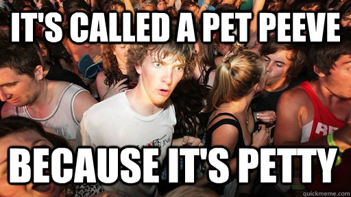 its called a pet peeve because its petty - Sudden Clarity Clarence