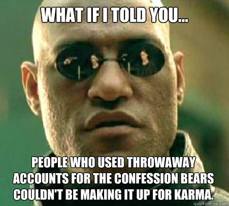 what if i told you people who used throwaway accounts for - What If I Told You... Politics