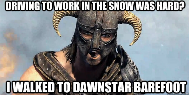 driving to work in the snow was hard i walked to dawnstar b - skyrim