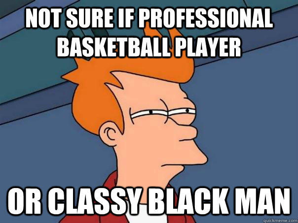not sure if professional basketball player or classy black m - Futurama Fry