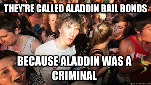 theyre called aladdin bail bonds because aladdin was a crim - Sudden Clarity Clarence