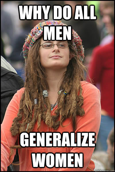 why do all men generalize women - College Liberal