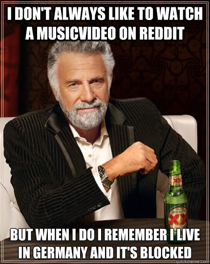 i dont always like to watch a musicvideo on reddit but when - The Most Interesting Man In The World