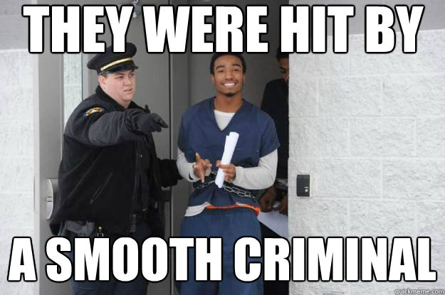 they were hit by a smooth criminal - Ridiculously Photogenic Prisoner