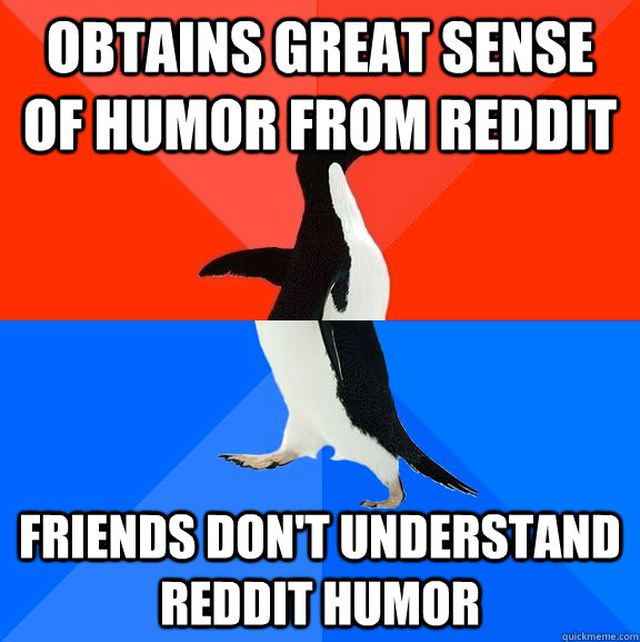 obtains great sense of humor from reddit friends dont under - Socially Awesome Awkward Penguin