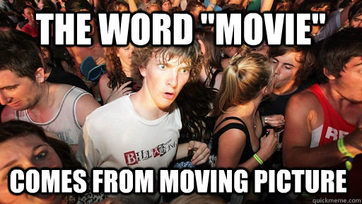 the word movie comes from moving picture - Sudden Clarity Clarence