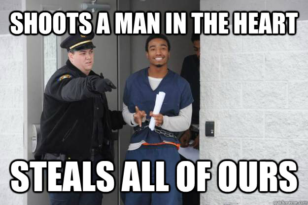 shoots a man in the heart steals all of ours - Ridiculously Photogenic Prisoner