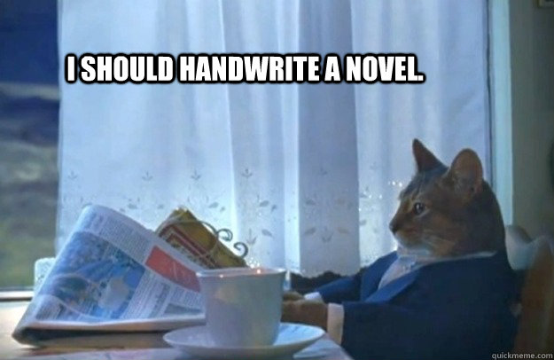 i should handwrite a novel - Sophisticated Cat