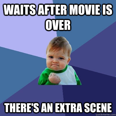waits after movie is over theres an extra scene - Success Kid