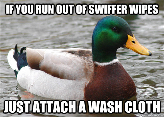 if you run out of swiffer wipes just attach a wash cloth - Actual Advice Mallard