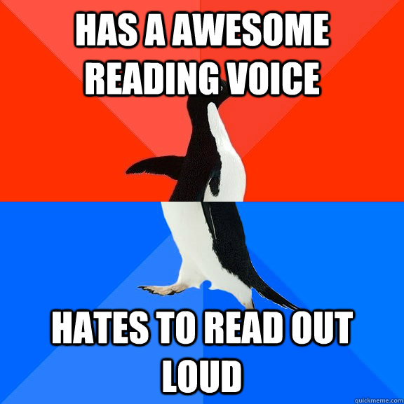 has a awesome reading voice hates to read out loud - Socially Awesome Awkward Penguin