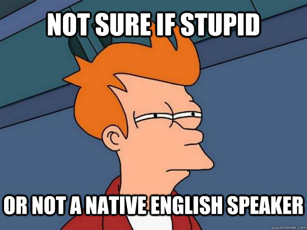 not sure if stupid or not a native english speaker - Futurama Fry