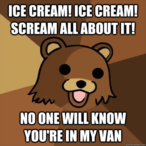 ice cream ice cream scream all about it no one will know  - Pedobear