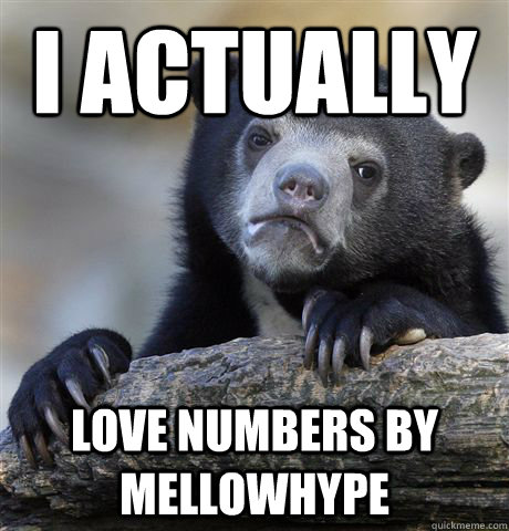 i actually love numbers by mellowhype - Confession Bear