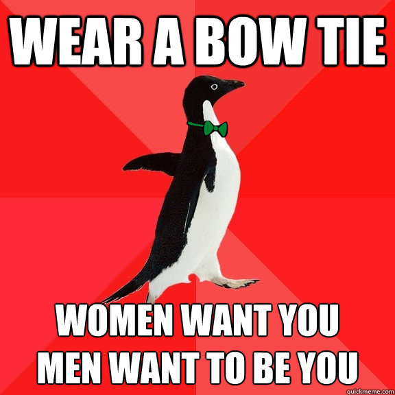 wear a bow tie women want you men want to be you - Bowties Are Awesome Penguin