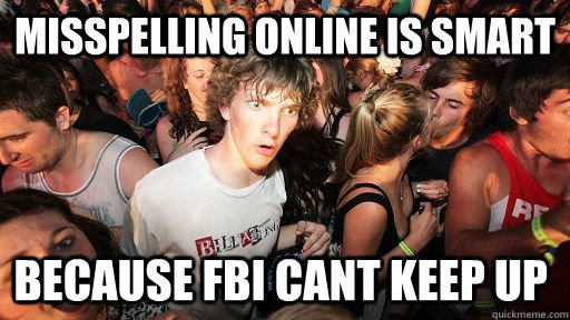 misspelling online is smart because fbi cant keep up - Sudden Clarity Clarence