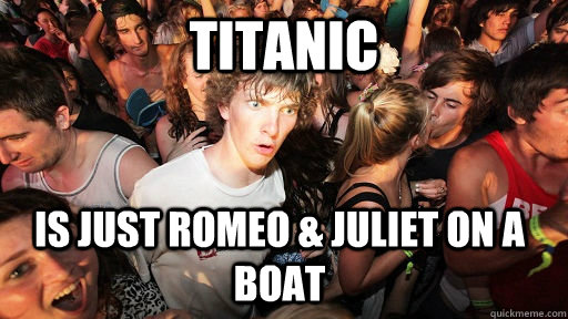 titanic is just romeo juliet on a boat - Sudden Clarity Clarence