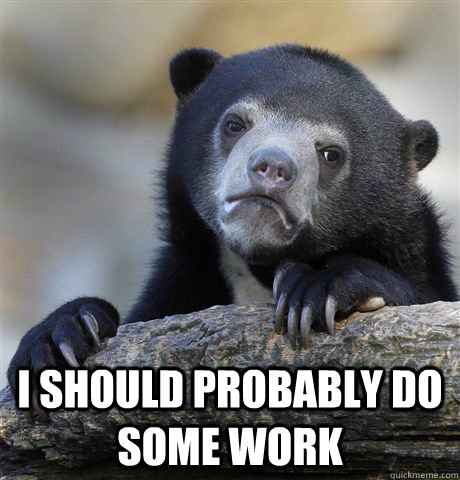 i should probably do some work - Confession Bear