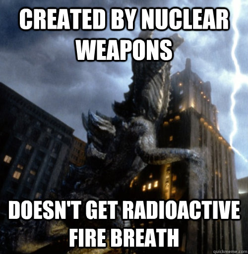 created by nuclear weapons doesnt get radioactive fire brea - Bad Luck Zilla