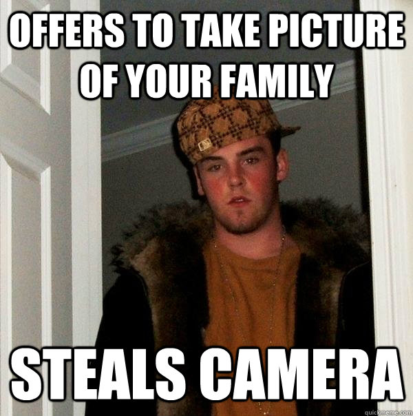 offers to take picture of your family steals camera - Scumbag Steve