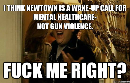 i think newtown is a wakeup call for mental healthcare not - Jonah Hill - Fuck me right