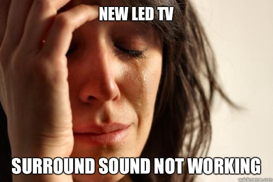 New led tv Surround sound not working - First World Problems