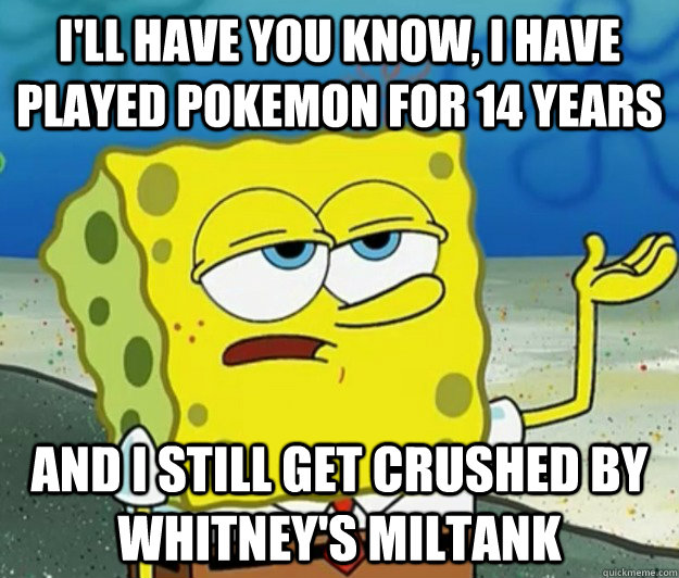 ill have you know i have played pokemon for 14 years and i - Tough Spongebob