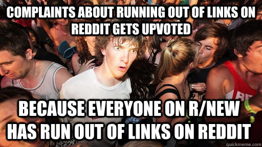complaints about running out of links on reddit gets upvoted - Sudden Clarity Clarence