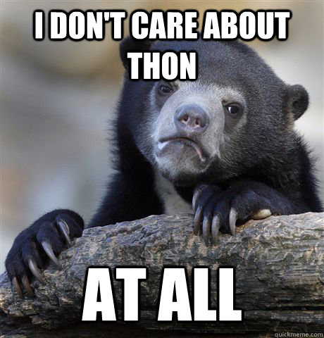 i dont care about thon at all - Confession Bear