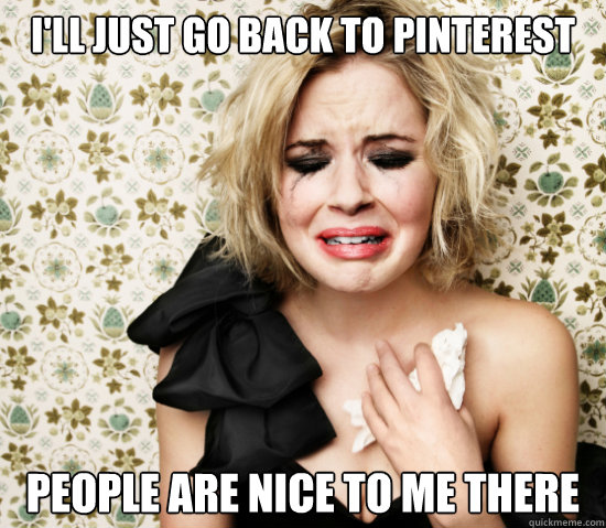 ill just go back to pinterest people are nice to me there - sensitive girl