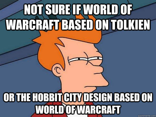 not sure if world of warcraft based on tolkien or the hobbit - Futurama Fry