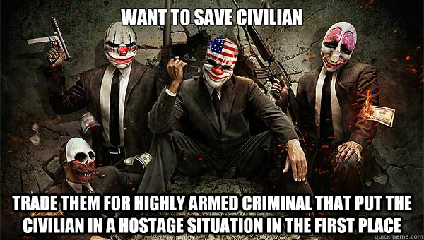 want to save civilian trade them for highly armed criminal t - 