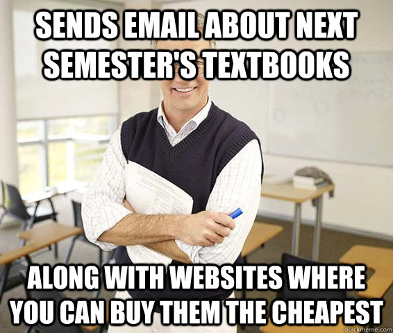 sends email about next semesters textbooks along with websi - Good Guy College Professor