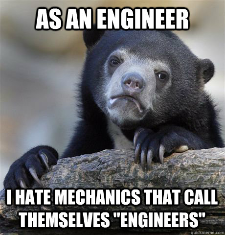 as an engineer i hate mechanics that call themselves engine - Confession Bear