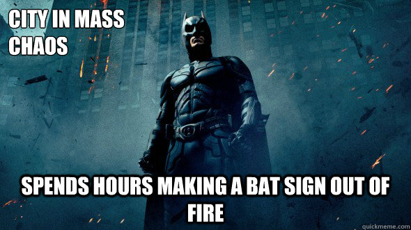 city in mass chaos spends hours making a bat sign out of fir - Scumbag Batman